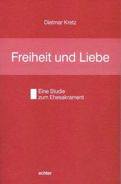 Freiheit und Liebe von Kretz,  Dietmar