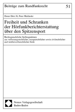 Freiheit und Schranken der Hörfunkberichterstattung über den Spitzensport von Dörr,  Dieter, Mailänder,  K. Peter