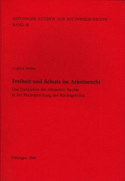Freiheit und Schutz im Arbeitsrecht von Behrends,  Okko, Möller,  Cosima, Sellert,  Wolfgang