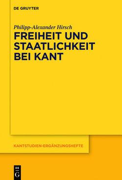 Freiheit und Staatlichkeit bei Kant von Hirsch,  Philipp-Alexander