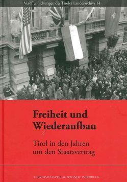 Freiheit und Wiederaufbau. Tirol in den Jahren um den Staatsvertrag von Fornwagner,  Christian, Schober,  Richard