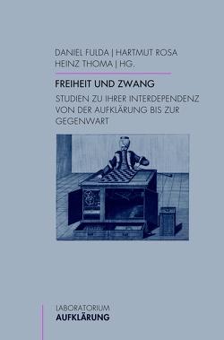 Freiheit und Zwang von Fulda,  Daniel, Rosa,  Hartmut, Thoma,  Heinz
