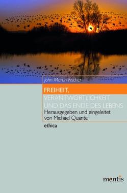 Freiheit, Verantwortlichkeit und das Ende des Lebens von Brinkmeier,  Birger, Fischer,  John Martin, Quante,  Michael, Rojek,  Tim, Schnieder,  Konstantin