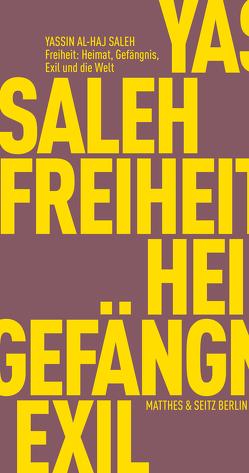 Freiheit: Zuhause, Gefängnis, Exil und die Welt von Orth,  Günther, Saleh,  Yassin Al Haj
