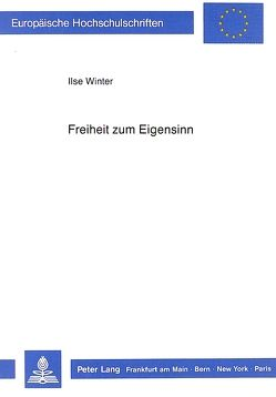 Freiheit zum Eigensinn von Winter,  Ilse