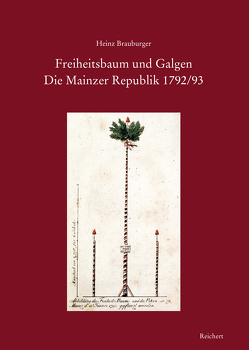 Freiheitsbaum und Galgen. Die Mainzer Republik 1792/93 von Brauburger,  Heinz-Th.