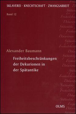 Freiheitsbeschränkungen der Dekurionen in der Spätantike von Baumann,  Alexander