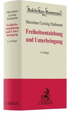 Freiheitsentziehung und Unterbringung von Göppinger,  Horst, Lesting,  Wolfgang, Marschner,  Rolf, Saage,  Erwin, Stahmann,  Rolf, Volckart,  Bernd