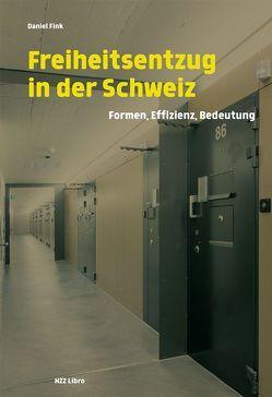 Freiheitsentzug in der Schweiz von Fink,  Daniel