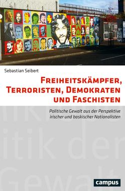 Freiheitskämpfer, Terroristen, Demokraten und Faschisten von Seibert,  Sebastian