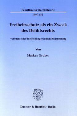 Freiheitsschutz als ein Zweck des Deliktsrechts. von Gruber,  Markus