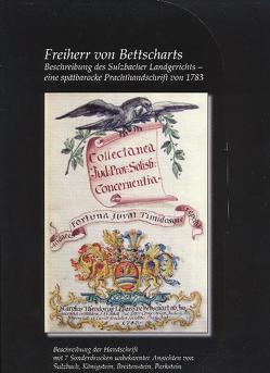 Freiherr von Bettscharts Beschreibung des Sulzbacher Landgerichts – eine spätbarocke Prachthandschrift von 1783 von Fuchs,  Achim, Hartmann,  Johannes, Kohl,  Ernst, Vogl,  Elisabeth