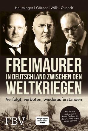 Freimaurer in Deutschland zwischen den Weltkriegen von Görner,  Heike, Heussinger,  Werner H., Quandt,  Hans-Peter, Wilk,  Ralph-Dieter