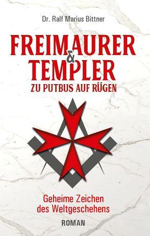 Freimaurer & Templer zu Putbus auf Rügen von Bittner,  Ralf Marius
