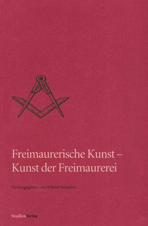 Freimaurerische Kunst – Kunst der Freimaurerei von Reinalter,  Helmut