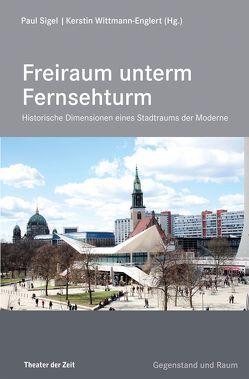 Freiraum unterm Fernsehturm von Sigel,  Paul, Wittmann-Englert,  Kerstin