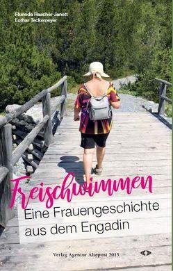Freischwimmen. Eine Frauengeschichte aus dem Engadin von Raschèr-Janett,  Flurinda, Teckemeyer,  Lothar