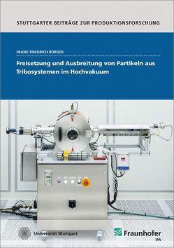 Freisetzung und Ausbreitung von Partikeln aus Tribosystemen im Hochvakuum. von Bürger,  Frank Friedrich