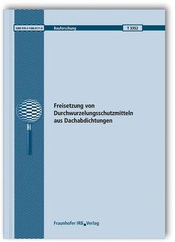 Freisetzung von Durchwurzelungsschutzmitteln aus Dachabdichtungen. Abschlussbericht. von Hübner,  Sabine, Scherer,  Christian, Schwerd,  Regina, Schwitalla,  Christoph