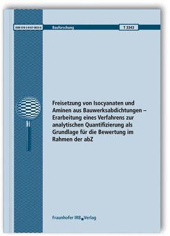 Freisetzung von Isocyanaten und Aminen aus Bauwerksabdichtungen – Erarbeitung eines Verfahrens zur analytischen Quantifizierung als Grundlage für die Bewertung im Rahmen der abZ. von Scherer,  Christian, Schmohl,  Andreas