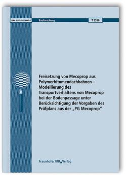"""Freisetzung von Mecoprop aus Polymerbitumendachbahnen – Modellierung des Transportverhaltens von Mecoprop bei der Bodenpassage unter Berücksichtigung der Vorgaben des Prüfplans aus der """"PG Mecoprop"""". von Hübner,  Sabine, Schmohl,  Andreas"""