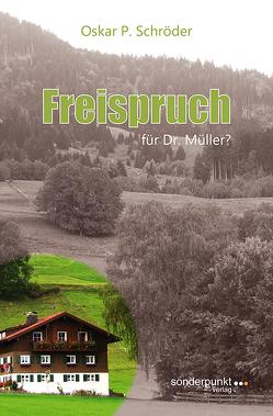 Freispruch für Dr. Müller? von Schröder,  Oskar P.