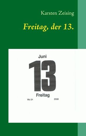 Freitag, der 13. von Zeising,  Karsten