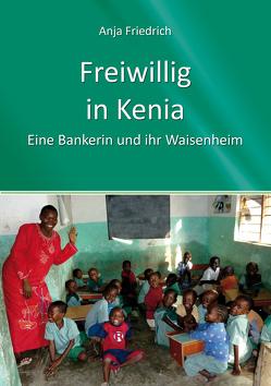 Freiwillig in Kenia von Friedrich,  Anja