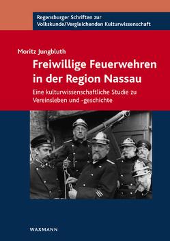 Freiwillige Feuerwehren in der Region Nassau von Jungbluth,  Moritz