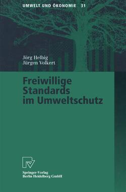 Freiwillige Standards im Umweltschutz von Helbig,  Jörg, Volkert,  Jürgen