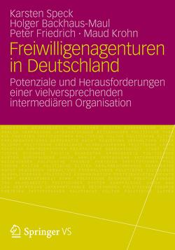 Freiwilligenagenturen in Deutschland von Backhaus-Maul,  Holger, Friedrich,  Peter, Krohn,  Maud, Speck,  Karsten