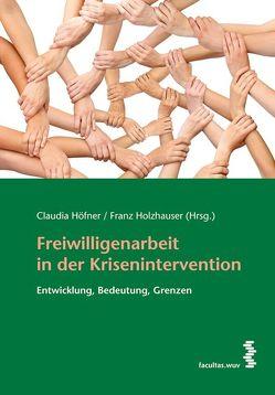 Freiwilligenarbeit in der Krisenintervention von Höfner,  Claudia, Holzhauser,  Franz