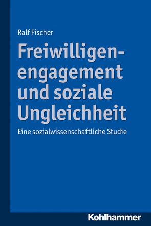 Freiwilligenengagement und soziale Ungleichheit von Fischer,  Ralf