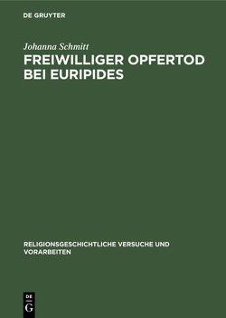 Freiwilliger Opfertod bei Euripides von Schmitt,  Johanna