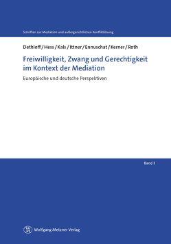 Freiwilligkeit, Zwang und Gerechtigkeit im Kontext der Mediation von Althammer,  Christoph, Dethloff,  Nina, Eisele, Ittner, Löhnig