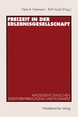 Freizeit in der Erlebnisgesellschaft von Hartmann,  Hans A., Haubl,  Rolf