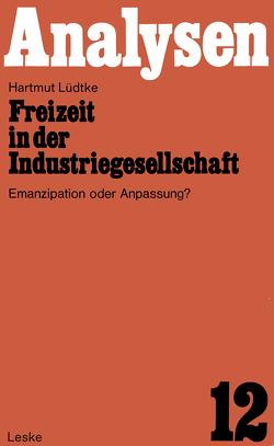 Freizeit in der Industriegesellschaft von Lüdtke,  Hartmut