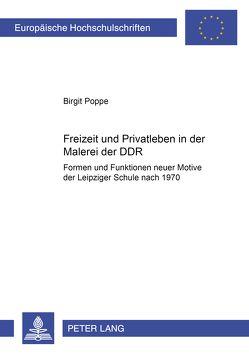 Freizeit und Privatleben in der Malerei der DDR von Poppe,  Birgit