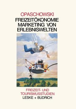 Freizeitökomomie: Marketing von Erlebniswelten von Opaschowski,  Horst W.