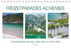 Freizeitparadies Achensee – Genuss-Erlebnisse auf,über und um den See (Tischkalender 2018 DIN A5 quer) von Schimmack,  Michaela