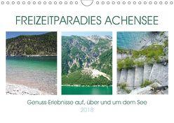Freizeitparadies Achensee – Genuss-Erlebnisse auf,über und um den See (Wandkalender 2018 DIN A4 quer) von Schimmack,  Michaela