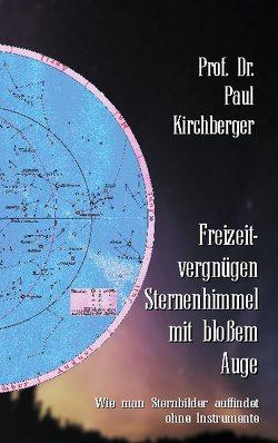 Freizeitvergnügen Sternenhimmel mit bloßem Auge von Kirchberger,  Paul, Sedlacek,  Klaus-Dieter