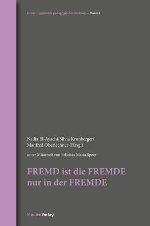 FREMD ist die FREMDE nur in der FREMDE von El-Ayachi,  Nadia, Kronberger,  Silvia, Oberlechner,  Manfred