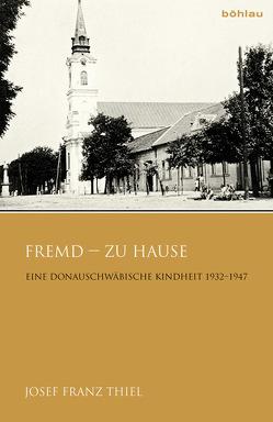 Fremd – zu Hause von Thiel,  Josef Franz