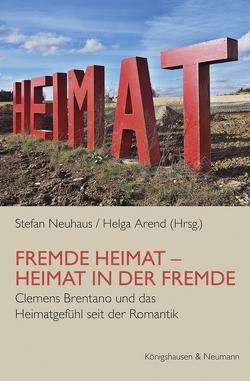 Fremde Heimat – Heimat in der Fremde von Arend,  Helga, Neuhaus,  Stefan