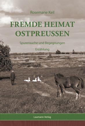 Fremde Heimat Ostpreußen von Keil,  Rosemarie