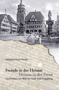 Fremde in der Heimat – Heimat in der Ferne von Wutzler,  Hildegard Maria
