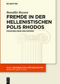 Fremde in der hellenistischen Polis Rhodos von Boyxen,  Benedikt