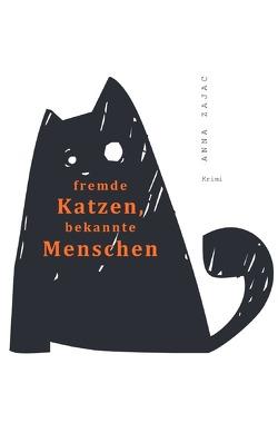 fremde Katzen, bekannte Menschen von Zajac,  Anna