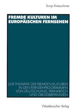 Fremde Kulturen im europäischen Fernsehen von Kretzschmar,  Sonja